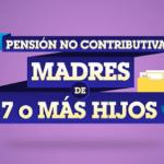 Obtener la pensión no contributiva a madres de 7 o más hijos